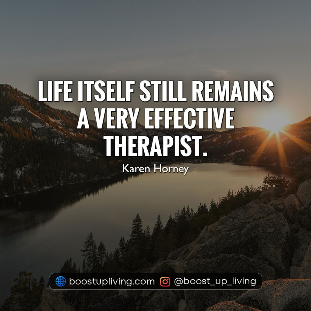 Life itself still remains a very effective therapist.