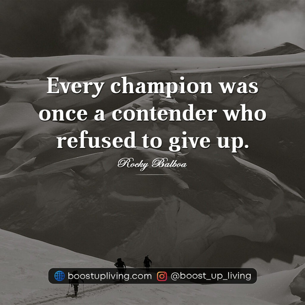Every champion was once a contender who refused to give up.