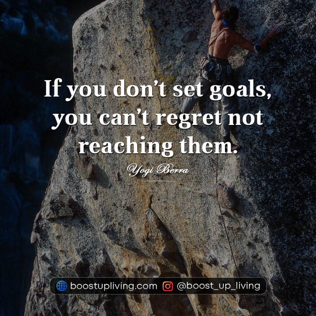 If you don't set goals, you can't regret not reaching them.