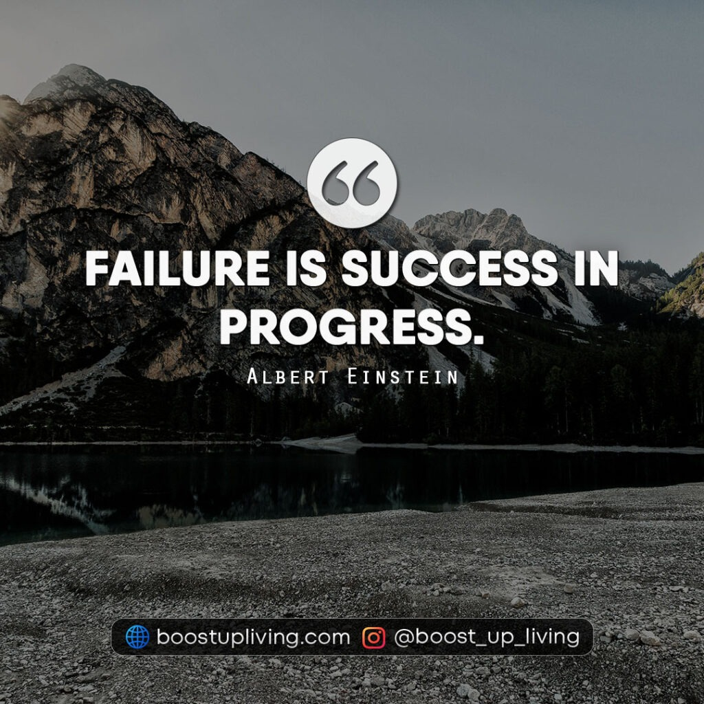 Failure is success in progress. - Quotes By Albert Einstein