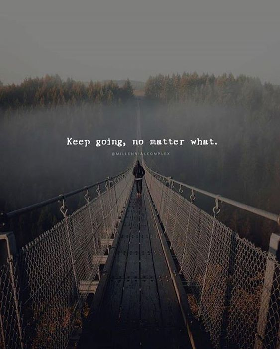 Keep going, no matter what.