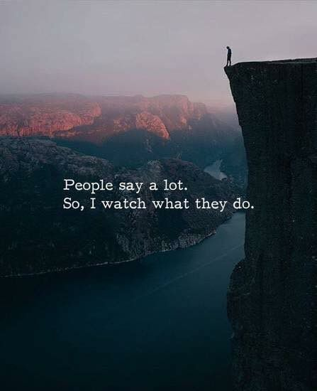 People say a lot. So, I watch what they do. - Motivational Quotes with Deep Meaning
