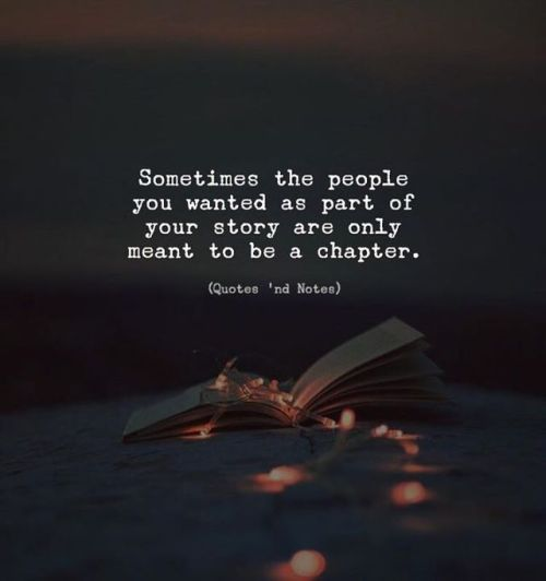 Sometimes the people you wanted as part of your story are only meant to be a chapter.