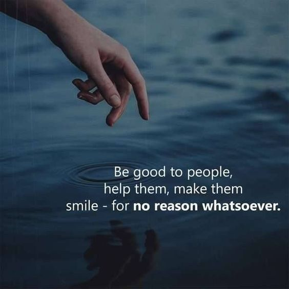 Be good to people, help them, make them smile - for no reason whatsoever. - Motivational Quotes with Deep Meaning
