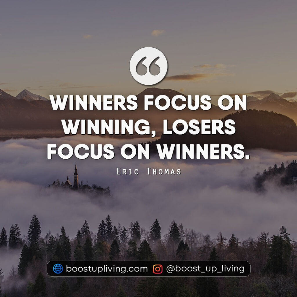 Winners focus on winning, losers focus on winners.