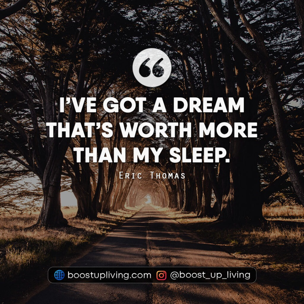 I've got a dream that's worth more than my sleep.