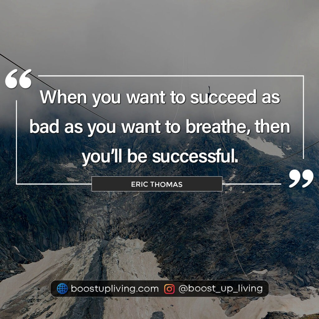 When you want to succeed as bad as you want to breathe, then you'll be successful by Eric Thomas