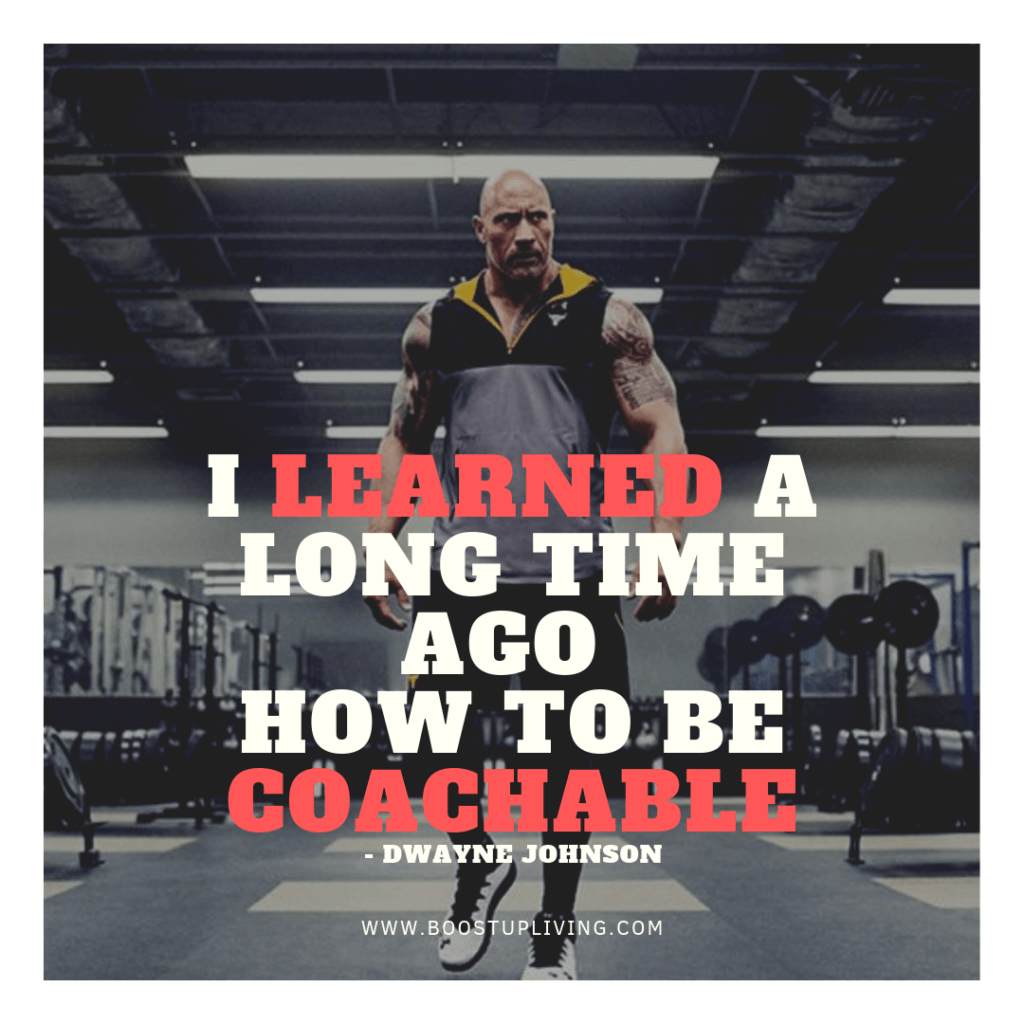 I learned a long time ago how to be coachable. - Dwayne Johnson