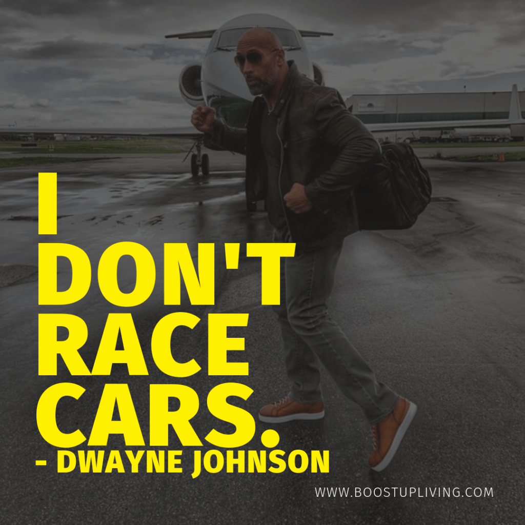 I don't race cars. - Dwayne Johnson