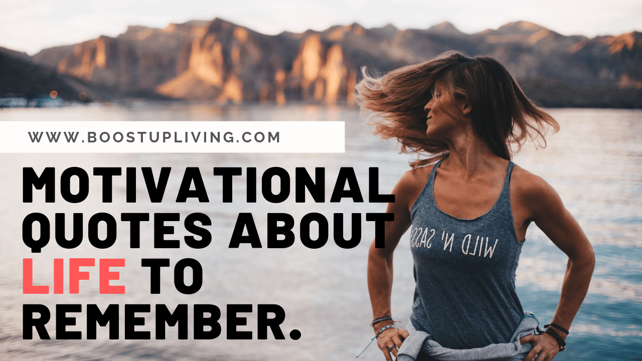 Motivational Quotes About Life to Remember.