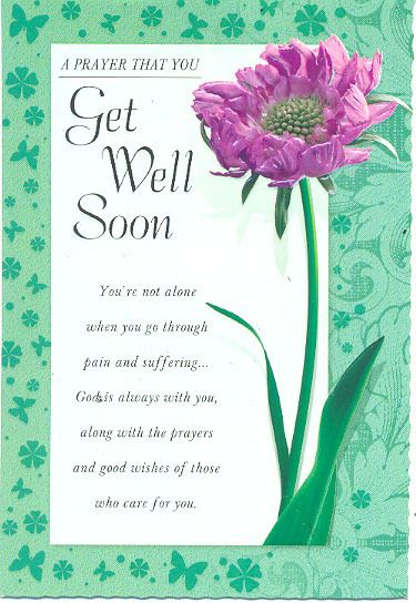 A prayer that you. Get well soon. You're not alone when you go through pain and suffering. God is always with you along with the prayers and good wishes of those who care for you.