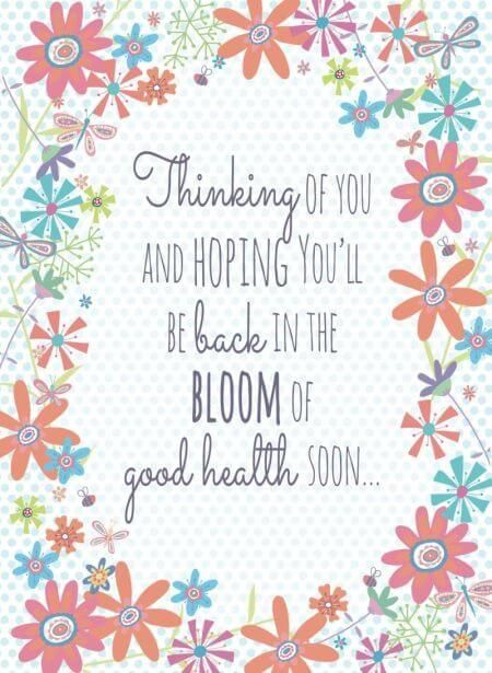 Thinking of you and hoping you'll be lock in the bloom of good health soon.- get well soon quotes
