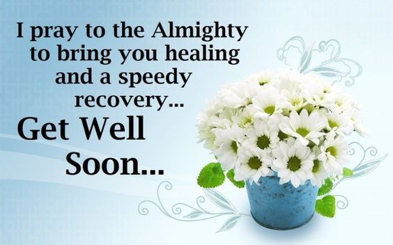 I pray to the almighty to bring you healing and a speedy recovery. Get well soon.- get well soon quotes