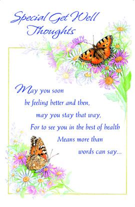 Special get well thoughts, may you soon be feeling better and then, may you stay that way, For to see you in the best of health means more than words can say.