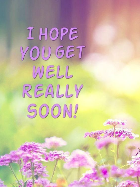 I hope you get well really soon. - get well soon quotes