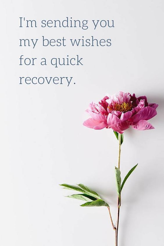 I'm sending you my best wishes for a quick recovery.
