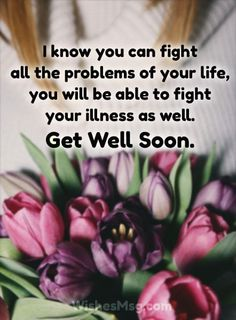 I know you can fight all the problems of your life, You will be able to fight your illness as well. Get well soon.