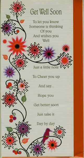 Get well soon. To let you kow something is thinking of you wishes you well just a little note to cheer you up and say hope you get better soon just take it day by day.