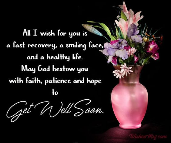All I wish for you is a fast recovery, a smiling face, and a healthy life. May God bestow you with faith, patience and hope to get well soon.