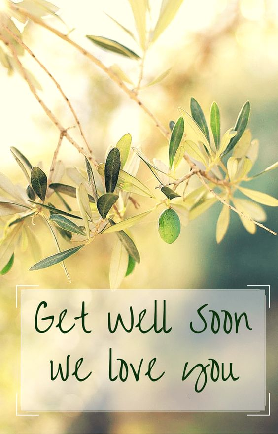 Get well soon we love you.