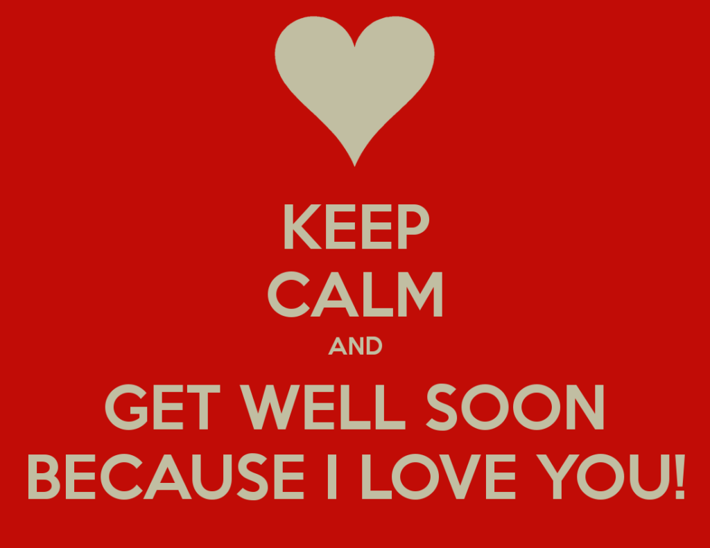Keep clam and get well soon because I love you - get well soon quotes
