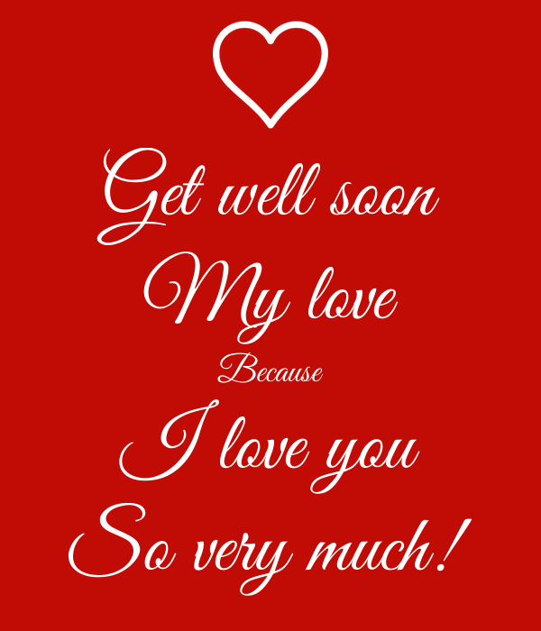 Get well soon my love because I love you so much. - get well soon quotes