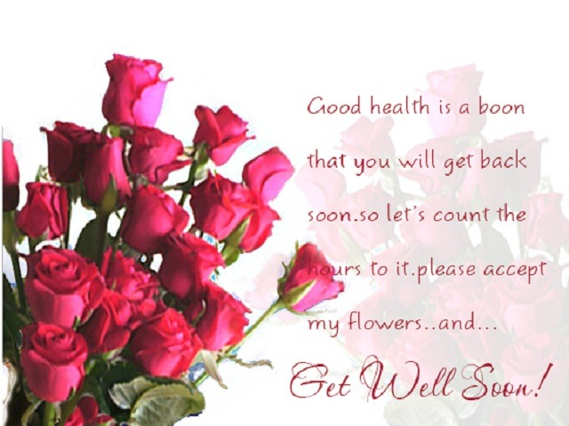 Good health is a boon that you will get back soon. so let's count the hours to it please accept my flowers and get well soon - get well soon quotes