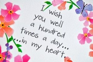 I wish you well a hundrend times a day. in my heart.
