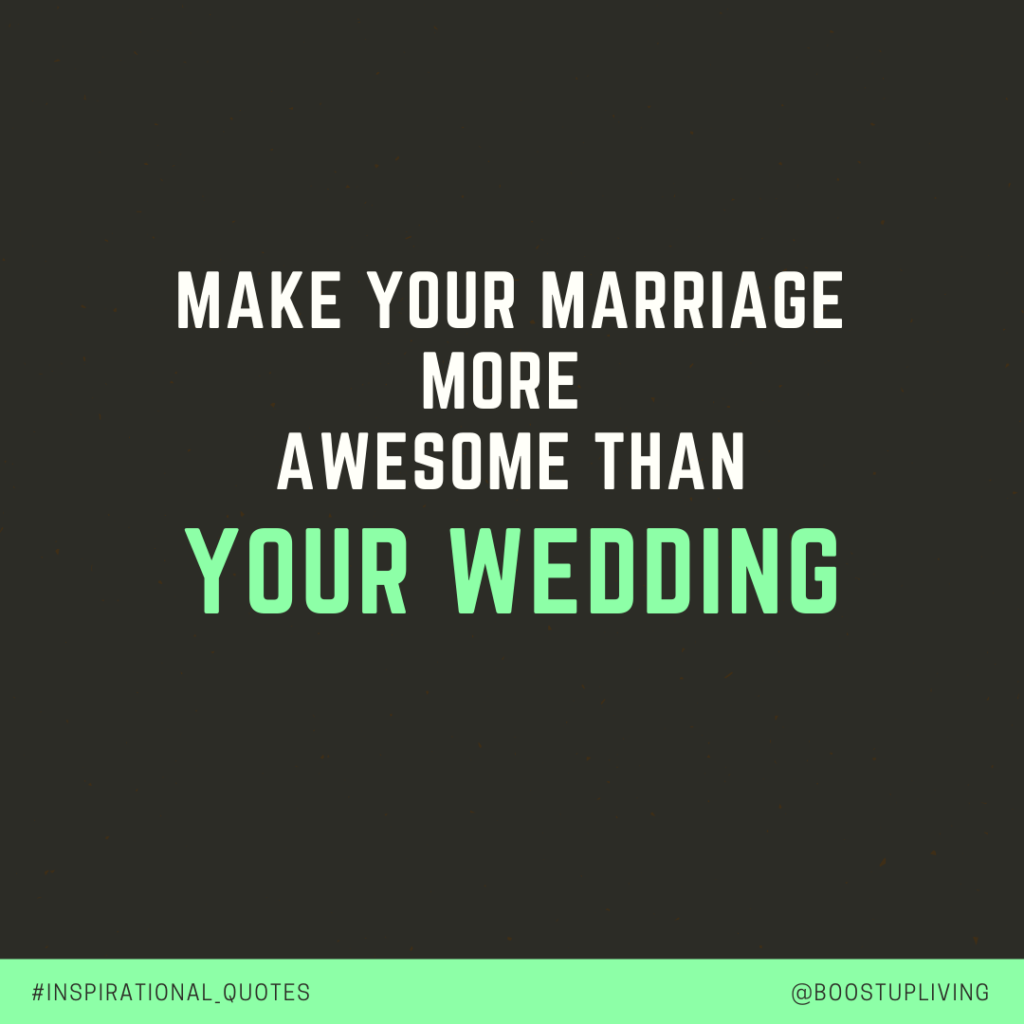 Make your marriage more awesome than your wedding. - Unknown