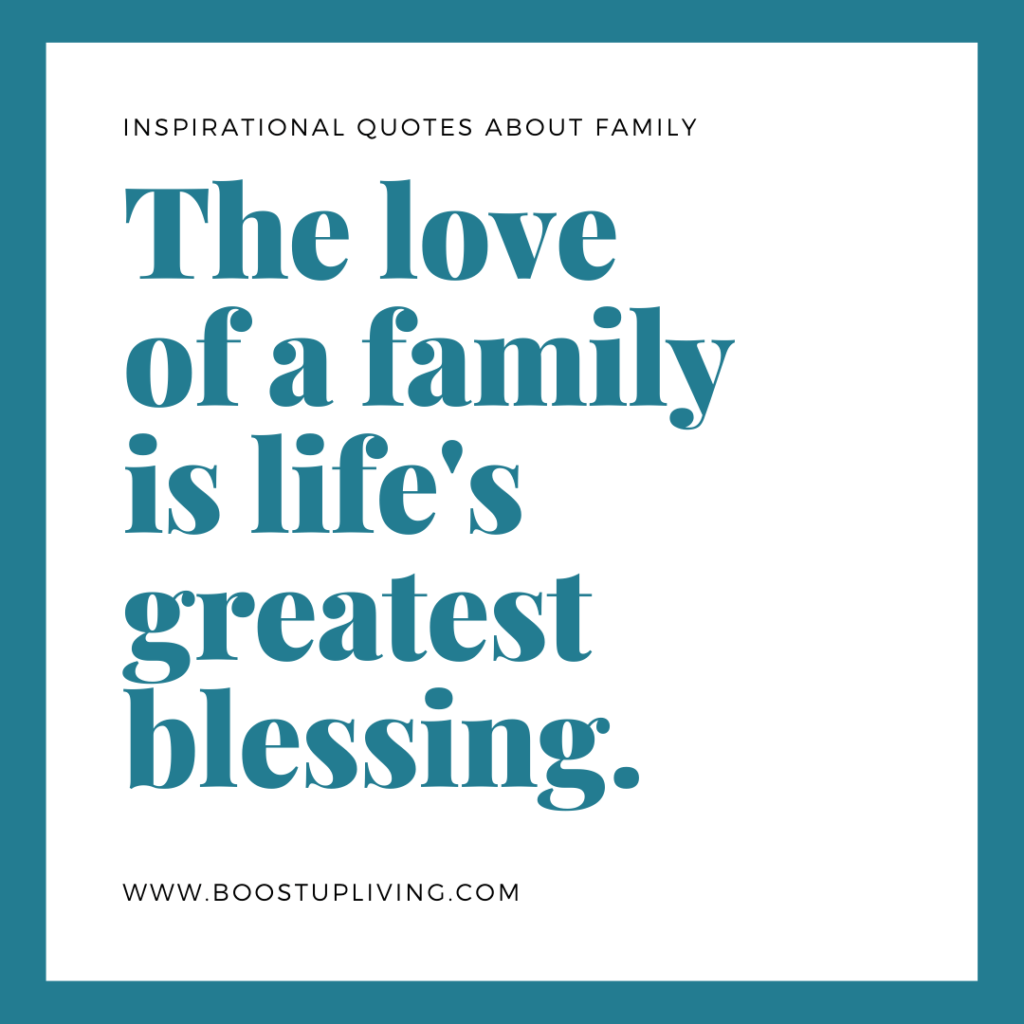 The love of a family is life's greatest blessing.