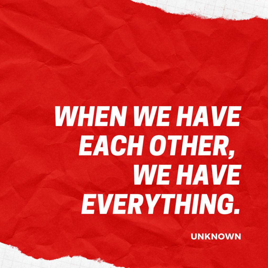 When we have each other, We have everything.