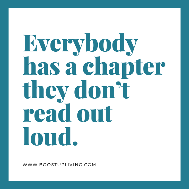 Everybody has a chapter they don't read out loud. - Depression Quotes