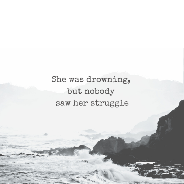 She was drowning, but nobody saw her struggle.
