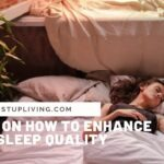 8 TIPS ON HOW TO ENHANCE YOUR SLEEP QUALITY
